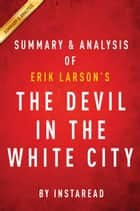 The Devil in the White City: by Erik Larson | Summary & Analysis ebook by Instaread