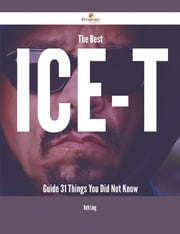 The Best Ice-T Guide - 31 Things You Did Not Know ebook by Ruth Long
