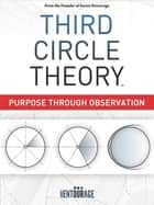 Third Circle Theory: Purpose Through Observation ebook by Secret Entourage