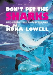 Don't Pet the Sharks - Advice, Observations & Snark from the Big Island, Hawaii ebook by Kona Lowell