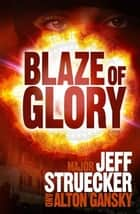 Blaze of Glory: A Novel ebook by Jeff Struecker, Alton Gansky