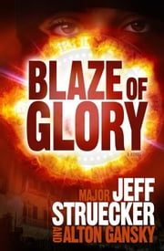 Blaze of Glory: A Novel ebook by Jeff Struecker,Alton Gansky