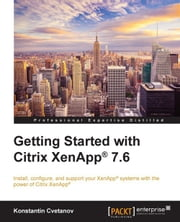 Getting Started with Citrix XenApp® 7.6 ebook by Konstantin Cvetanov