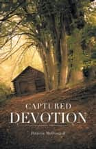 Captured Devotion ebook by Patricia McDougall