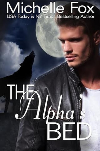 The Alpha's Bed (Werewolf Romance) - Hunstville Pack ebook by Michelle Fox