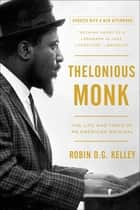 Thelonious Monk - The Life and Times of an American Original ebook by Robin Kelley