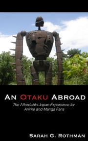 An Otaku Abroad - The Affordable Japan Experience for Anime and Manga Fans ebook by Sarah Rothmam