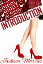 Sissy Academy Introduction ebook by Jackson Marcus
