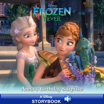 Frozen Fever: Anna's Birthday Surprise - A Disney Read-Along ebook by Disney Book Group