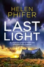 Last Light - An absolutely gripping thriller with unputdownable suspense ebook by Helen Phifer