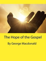 The Hope of the Gospel ebook by George MacDonald