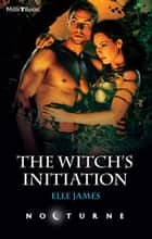 The Witch's Initiation eBook by Elle James