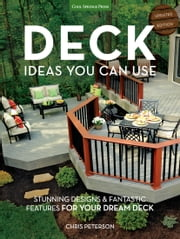 Deck Ideas You Can Use - Updated Edition - Stunning Designs & Fantastic Features for Your Dream Deck ebook by Chris Peterson