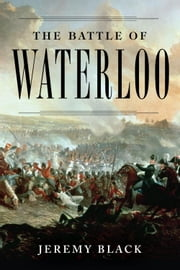The Battle of Waterloo ebook by Jeremy Black