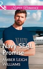 Navy Seal Promise (Mills & Boon Superromance) (Fairhope, Alabama, Book 5) ebook by Amber Leigh Williams