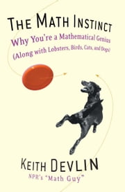 The Math Instinct - Why You're a Mathematical Genius (Along with Lobsters, Birds, Cats, and Dogs) ebook by Keith Devlin
