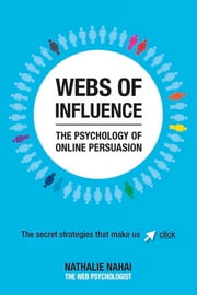 Webs of Influence - The Psychology of Online Persuasion ebook by Nathalie Nahai