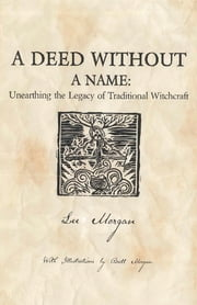 A Deed Without a Name - Unearthing the Legacy of Traditional Witchcraft ebook by Lee Morgan