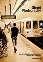 Street Photography: New York, New Orleans, Saint Louis, Chicago, San Francisco ebook by James Hegarty
