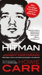 Hitman - The Untold Story of Johnny Martorano: Whitey Bulger's Enforcer and the Most Feared Gangster in the Underworld ebook by Howie Carr