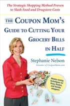 The Coupon Mom's Guide to Cutting Your Grocery Bills in Half ebook by Stephanie Nelson