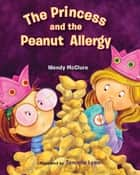 The Princess and the Peanut Allergy ebook by Wendy McClure, Tammie Lyon