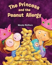 The Princess and the Peanut Allergy ebook by Wendy McClure,Tammie Lyon