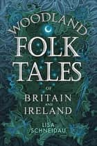 Woodland Folk Tales of Britain and Ireland ebook by Lisa Schneidau