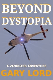 Beyond Dystopia - A Vanguard Adventure ebook by Gary Lord