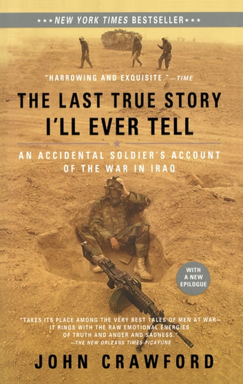 The Last True Story I'll Ever Tell - An Accidental Soldier's Account of the War in Iraq ebook by John Crawford