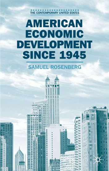American Economic Development since 1945 - Growth, Decline and Rejuvenation ebook by Professor Samuel Rosenberg