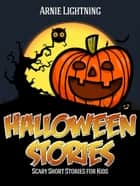 Halloween: Scary Short Stories for Kids ebook by Arnie Lightning