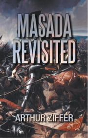 Masada Revisited ebook by Arthur Ziffer