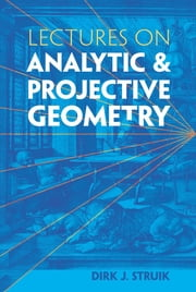 Lectures on Analytic and Projective Geometry ebook by Dirk J. Struik