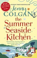 The Summer Seaside Kitchen - The sunniest, happiest holiday read of 2017 ebook by Jenny Colgan