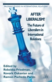 After Liberalism? - The Future of Liberalism in International Relations ebook by Rebekka Friedman,Kevork Oskanian,Ramon Pacheco Pardo