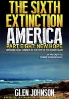 The Sixth Extinction: America – Part Eight: New Hope. ebook by