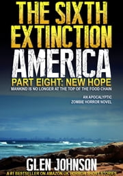 The Sixth Extinction: America – Part Eight: New Hope. ebook by Glen Johnson