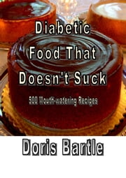 Diabetic Food That Doesn't Suck ebook by Doris Bartle