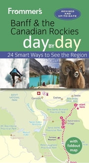 Frommer's Banff and the Canadian Rockies day by day ebook by Christie Pashby