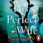 His Perfect Wife - This is no ordinary psychological thriller audiobook by Natasha Bell