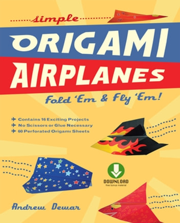 Simple Origami Airplanes - Fold 'Em & Fly 'Em!: Origami Book with 16 Projects and Downloadable Instructional Video: Great for Kids and Adults ebook by Andrew Dewar