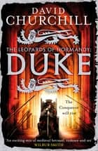 Duke (Leopards of Normandy 2) - An action-packed historical epic of battle, death and dynasty ebook by David Churchill