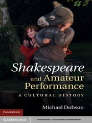 Shakespeare and Amateur Performance - A Cultural History ebook by Michael Dobson