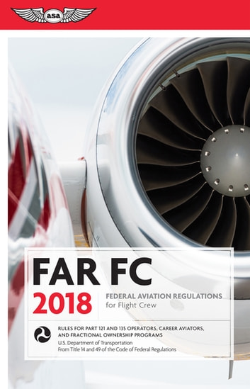 FAR-FC 2018 - Federal Aviation Regulations for Flight Crew ebook by Federal Aviation Administration (FAA)/Aviation Supplies & Academics (ASA)