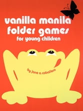 Vanilla Manila Folder Games - For Young Children ebook by Jane Caballero