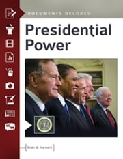 Presidential Power: Documents Decoded - Documents Decoded ebook by Brian M. Harward Ph.D.