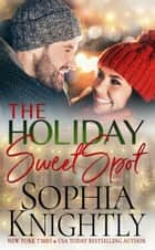 The Holiday Sweet Spot ebook by Sophia Knightly