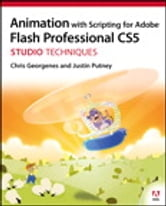 Animation with Scripting for Adobe Flash Professional CS5 Studio Techniques ebook by Chris Georgenes,Justin Putney