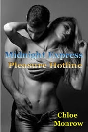Midnight Express Pleasure Hotline, All Callers Are Guaranteed Satisfaction ebook by Chloe Monrow